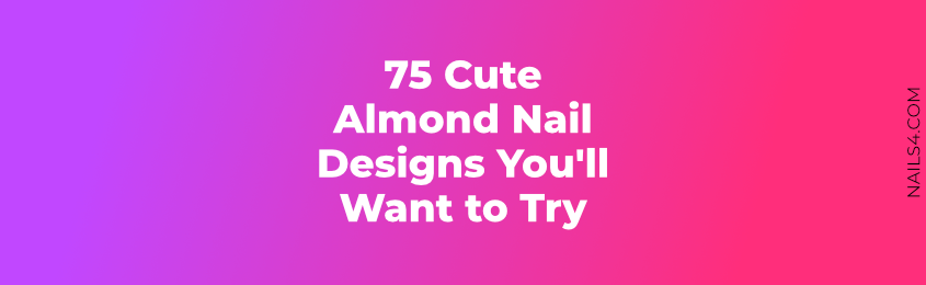 Cute Almond Nail Designs You'll Want to Try