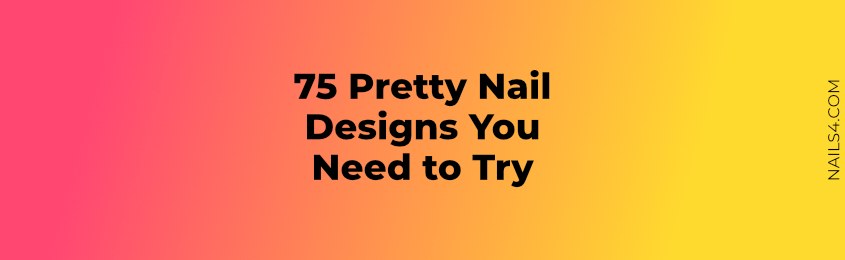 Pretty Nail Designs You Need to Try