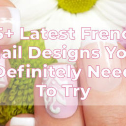 Latest French Nail Designs You Definitely Need To Try
